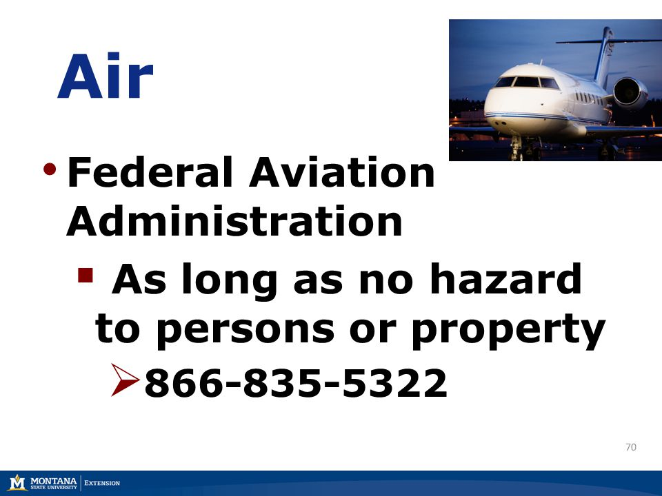 70 Air Federal Aviation Administration  As long as no hazard to persons or property  866-835-5322
