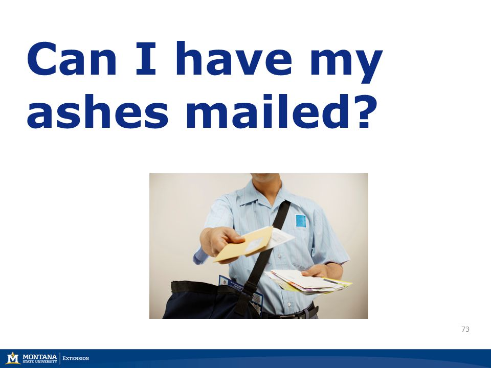 73 Can I have my ashes mailed