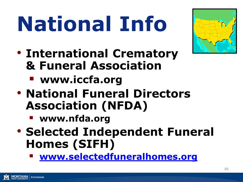 86 National Info International Crematory & Funeral Association  www.iccfa.org National Funeral Directors Association (NFDA)  www.nfda.org Selected Independent Funeral Homes (SIFH)  www.selectedfuneralhomes.orgwww.selectedfuneralhomes.org