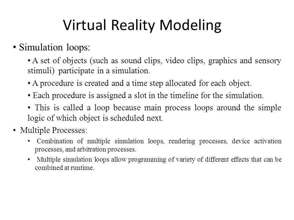 Virtual Reality Modeling Simulation loops: A set of objects (such as sound clips, video clips, graphics and sensory stimuli) participate in a simulation.