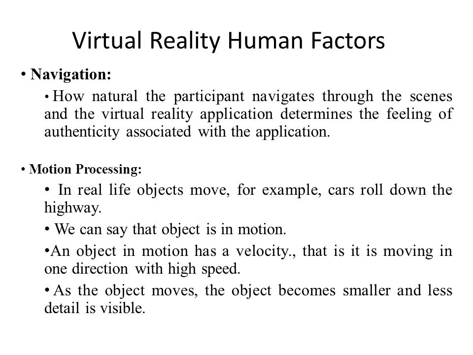 Virtual Reality Human Factors Navigation: How natural the participant navigates through the scenes and the virtual reality application determines the feeling of authenticity associated with the application.
