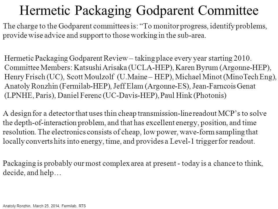 "Hermetic Packaging Godparent Committee The charge to the Godparent committees is: ""To monitor progress, identify problems, provide wise advice and sup"