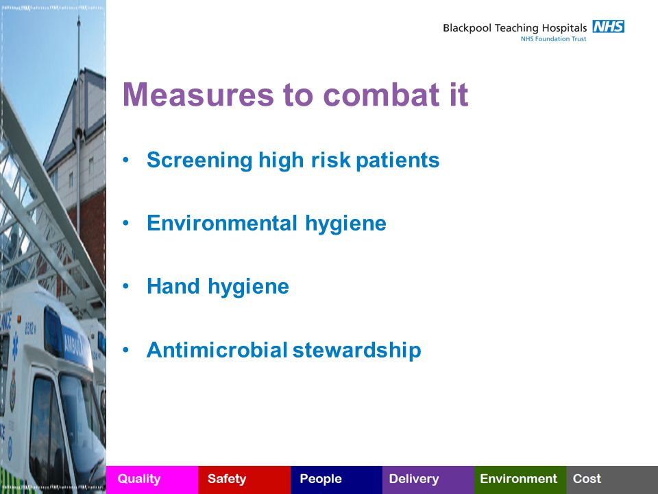Measures to combat it Screening high risk patients Environmental hygiene Hand hygiene Antimicrobial stewardship