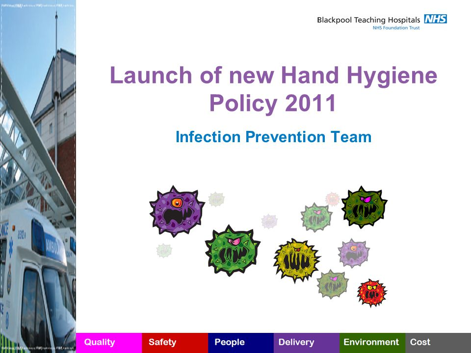 Launch of new Hand Hygiene Policy 2011 Infection Prevention Team