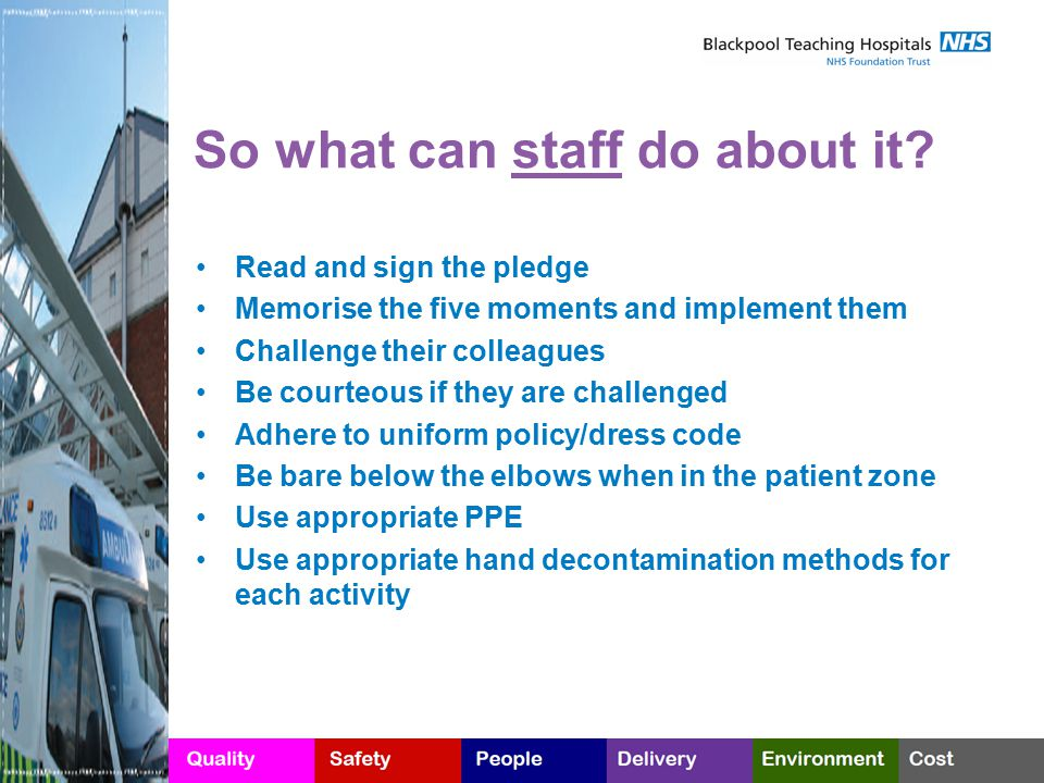 So what can staff do about it? Read and sign the pledge Memorise the five moments and implement them Challenge their colleagues Be courteous if they a