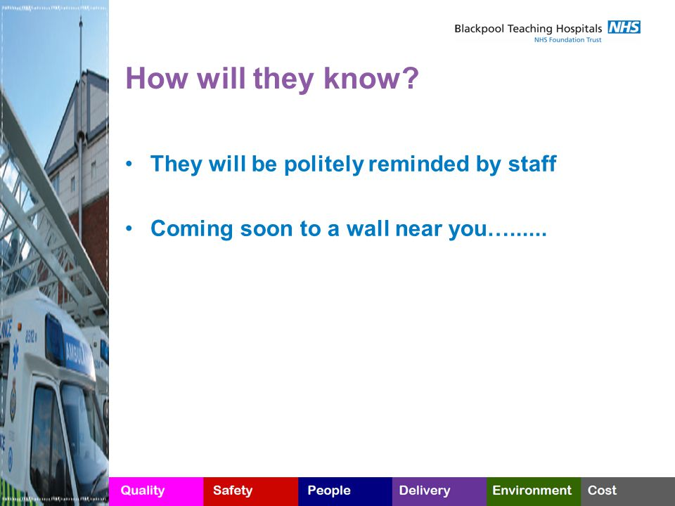How will they know They will be politely reminded by staff Coming soon to a wall near you…......