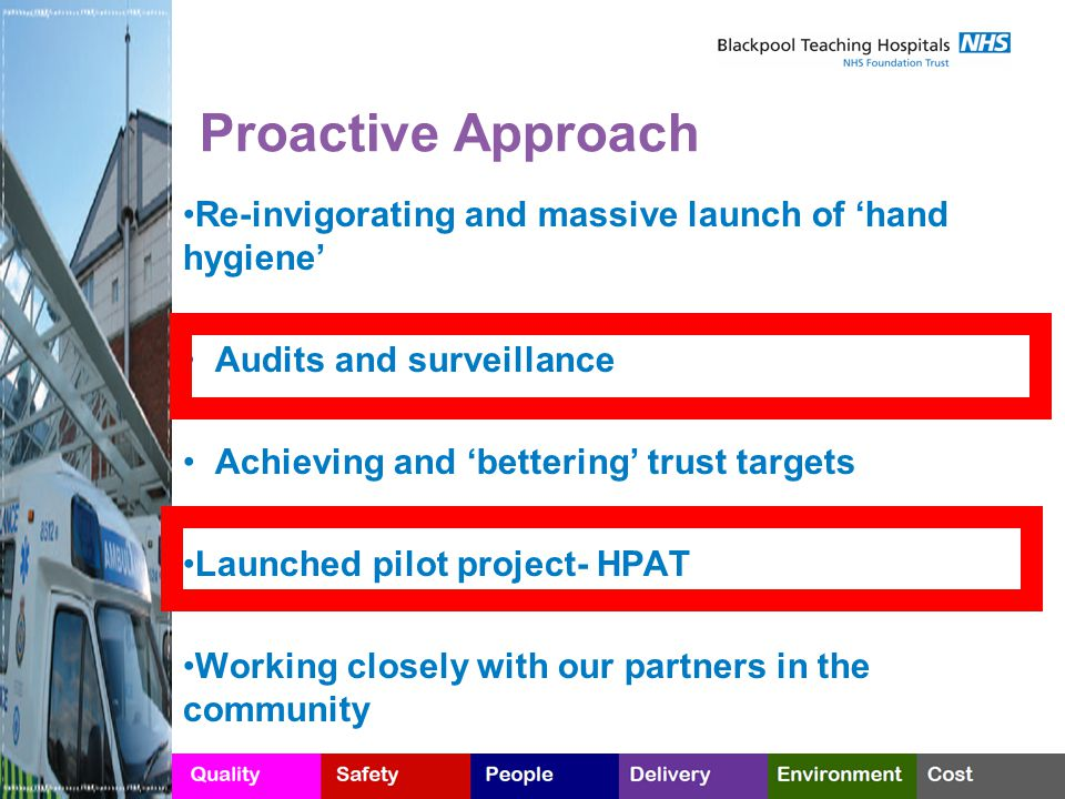 Proactive Approach Re-invigorating and massive launch of 'hand hygiene' Audits and surveillance Achieving and 'bettering' trust targets Launched pilot