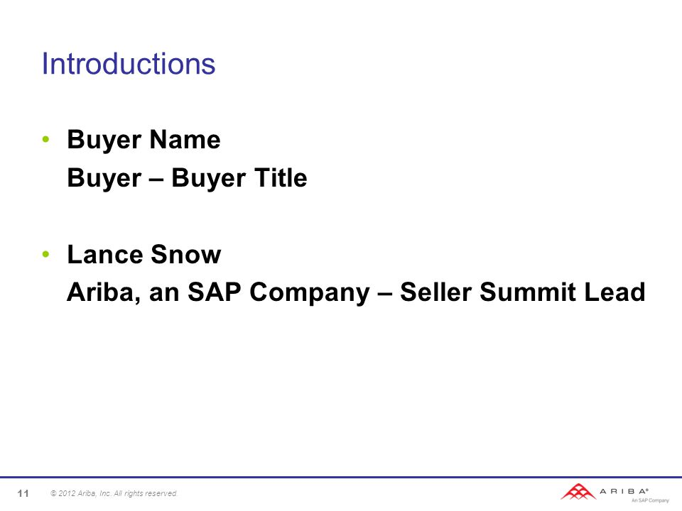 Introductions Buyer Name Buyer – Buyer Title Lance Snow Ariba, an SAP Company – Seller Summit Lead © 2012 Ariba, Inc.