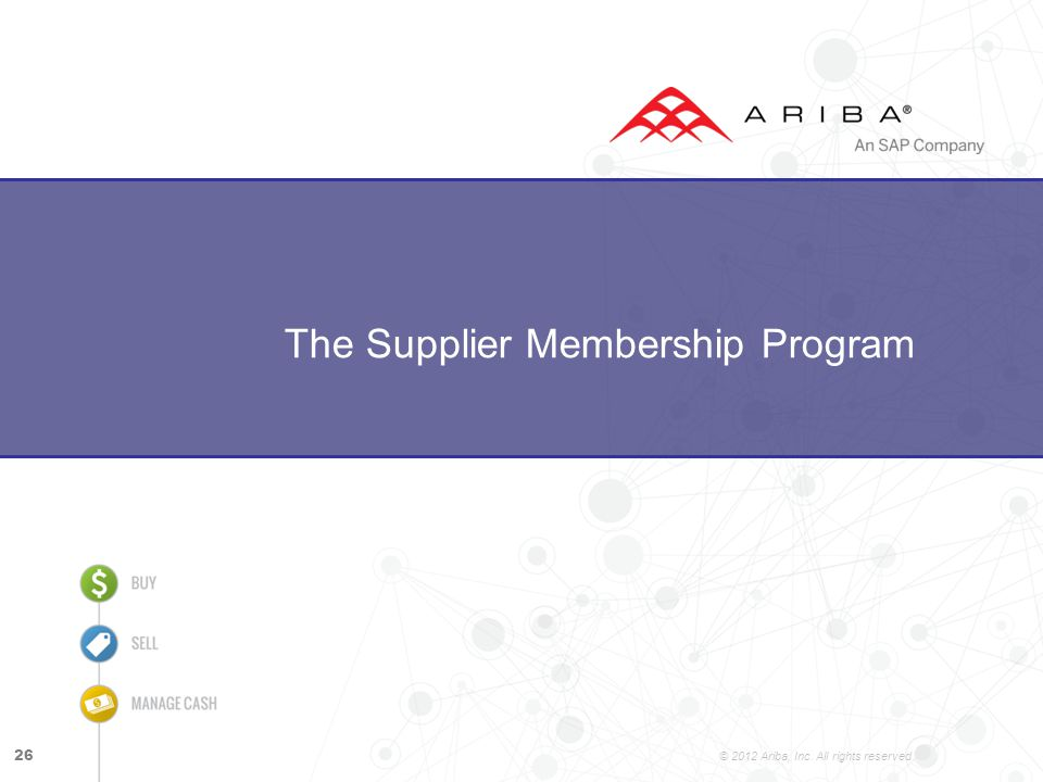 © 2012 Ariba, Inc. All rights reserved. The Supplier Membership Program 26