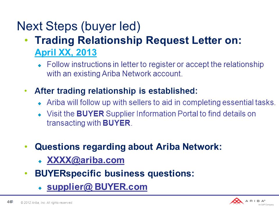 Next Steps (buyer led) Trading Relationship Request Letter on: April XX, 2013  Follow instructions in letter to register or accept the relationship with an existing Ariba Network account.