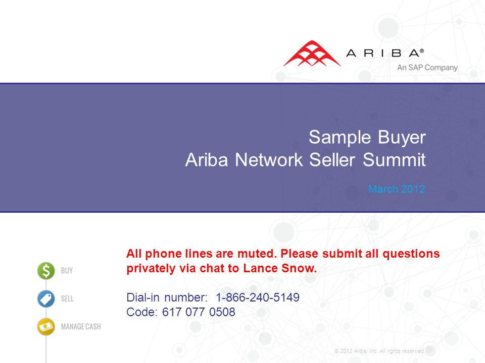 Sample Buyer Ariba Network Seller Summit March 2012 © 2012 Ariba, Inc.