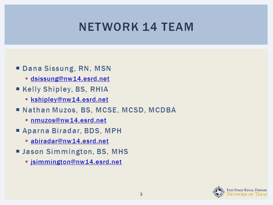 Dana Sissung, RN, MSN  dsissung@nw14.esrd.net dsissung@nw14.esrd.net  Kelly Shipley, BS, RHIA  kshipley@nw14.esrd.net kshipley@nw14.esrd.net  Na