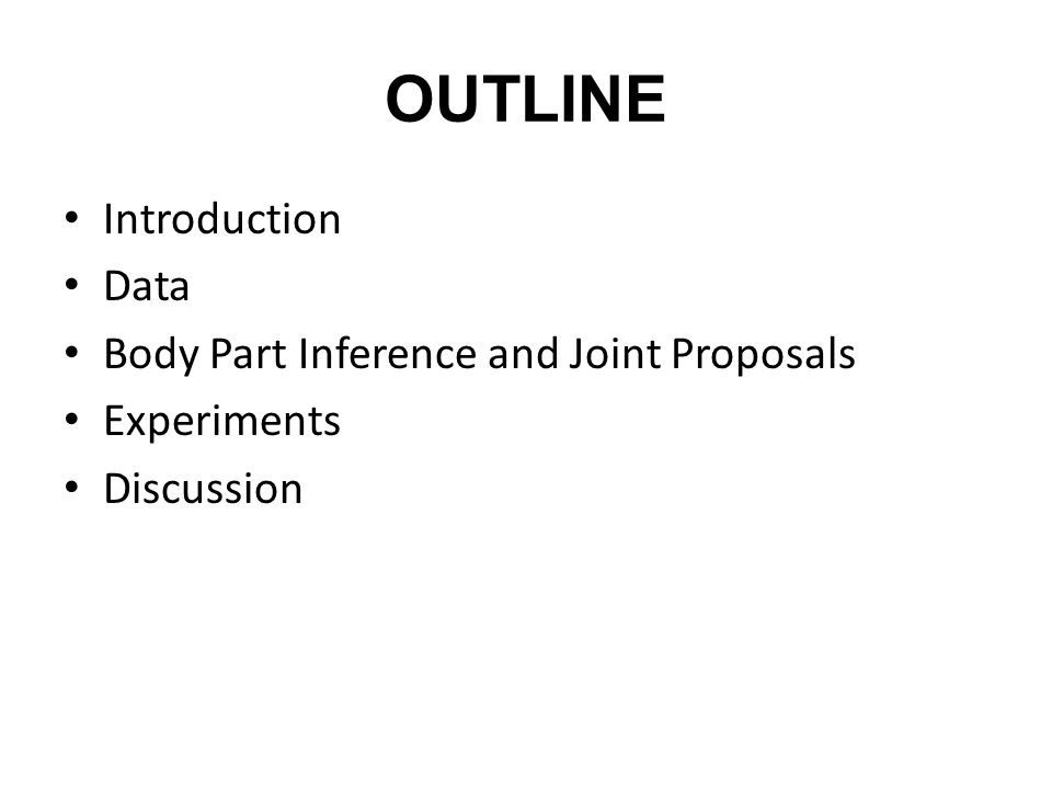 OUTLINE Introduction Data Body Part Inference and Joint Proposals Experiments Discussion
