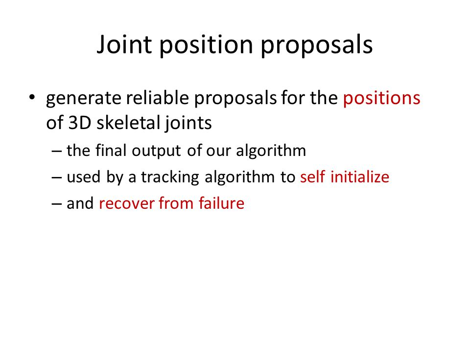 Joint position proposals generate reliable proposals for the positions of 3D skeletal joints – the final output of our algorithm – used by a tracking