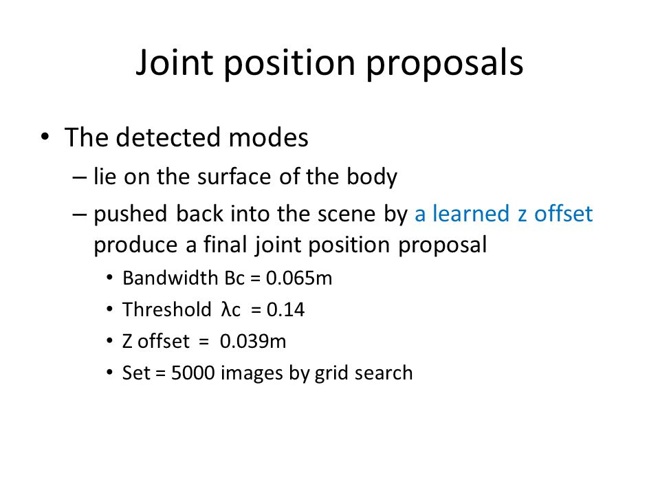 Joint position proposals The detected modes – lie on the surface of the body – pushed back into the scene by a learned z offset produce a final joint