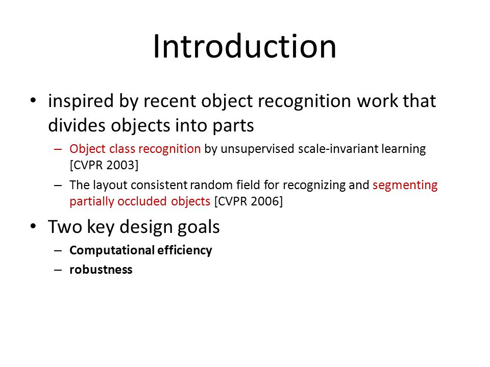 Introduction inspired by recent object recognition work that divides objects into parts – Object class recognition by unsupervised scale-invariant lea