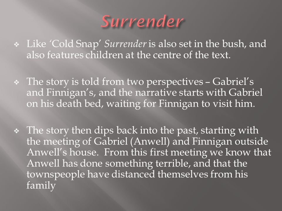  Like ' Cold Snap' Surrender is also set in the bush, and also features children at the centre of the text.