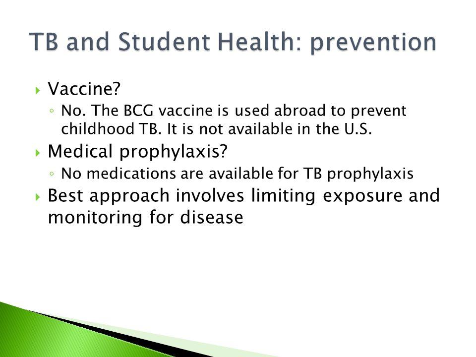  Vaccine. ◦ No. The BCG vaccine is used abroad to prevent childhood TB.