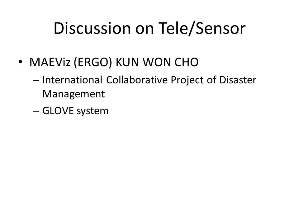 Discussion on Tele/Sensor MAEViz (ERGO) KUN WON CHO – International Collaborative Project of Disaster Management – GLOVE system
