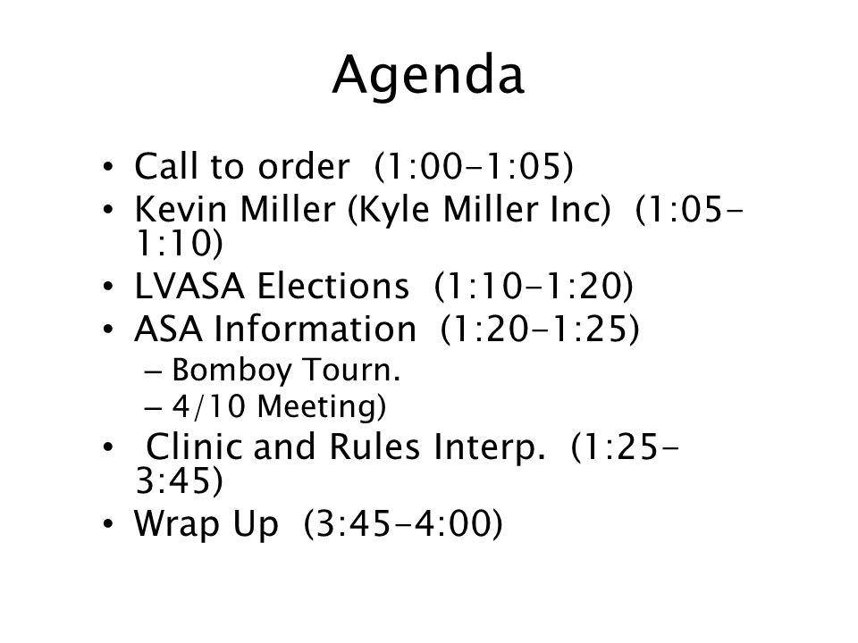 Agenda Call to order (1:00-1:05) Kevin Miller (Kyle Miller Inc) (1:05- 1:10) LVASA Elections (1:10-1:20) ASA Information (1:20-1:25) – Bomboy Tourn.