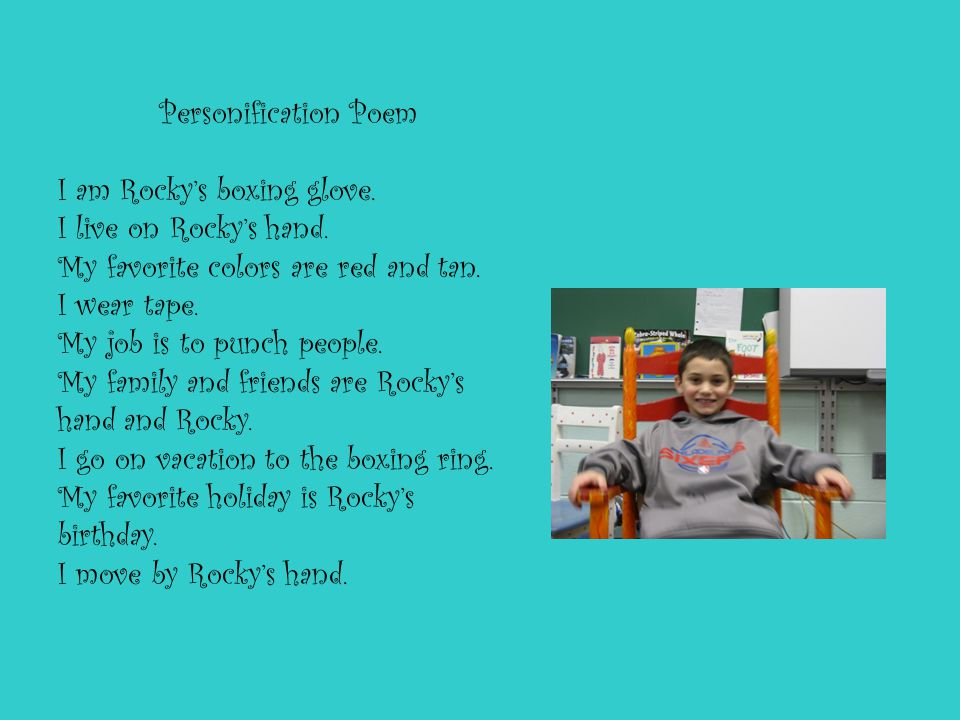 Personification Poem I am Rocky's boxing glove. I live on Rocky's hand. My favorite colors are red and tan. I wear tape. My job is to punch people. My