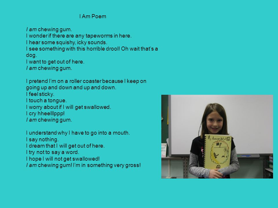 I Am Poem I am chewing gum.I wonder if there are any tapeworms in here.