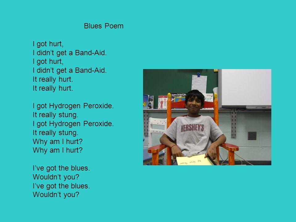 Blues Poem I got hurt, I didn't get a Band-Aid. I got hurt, I didn't get a Band-Aid.