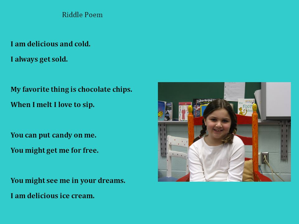 Riddle Poem I am delicious and cold.I always get sold.