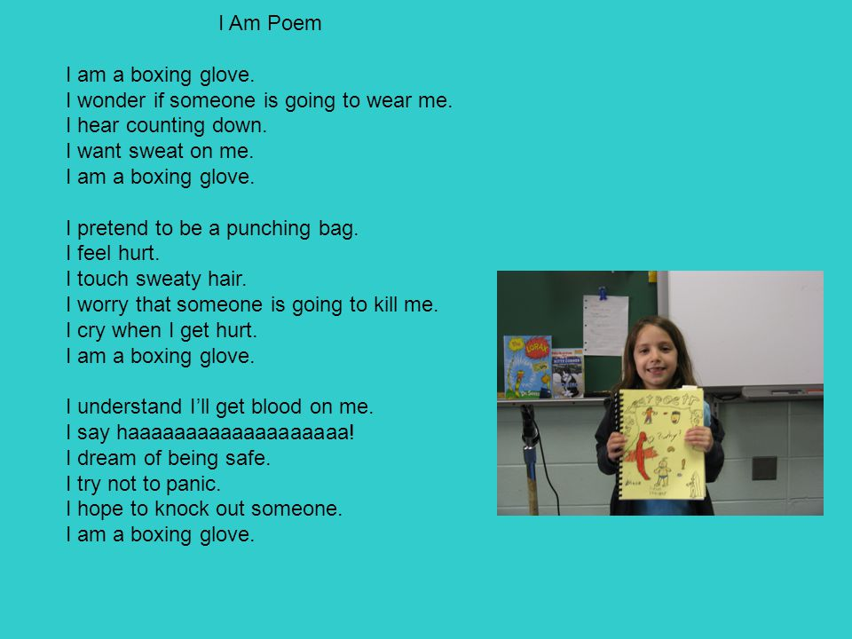 I Am Poem I am a boxing glove. I wonder if someone is going to wear me. I hear counting down. I want sweat on me. I am a boxing glove. I pretend to be