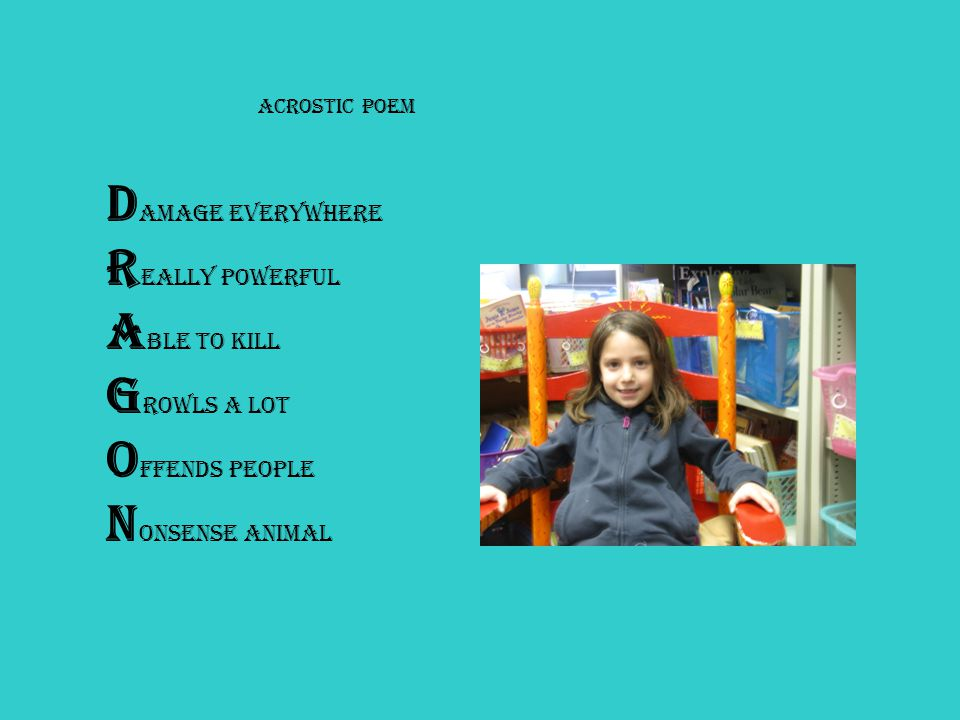 Acrostic Poem D AMAGE EVERYWHERE R eally powerful A ble to kill G rowls a lot O ffends people N onsense animal