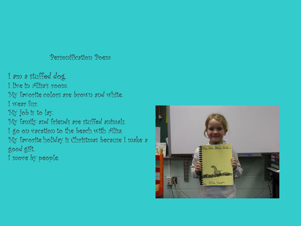 Personification Poem I am a stuffed dog. I live in Alisa's room.