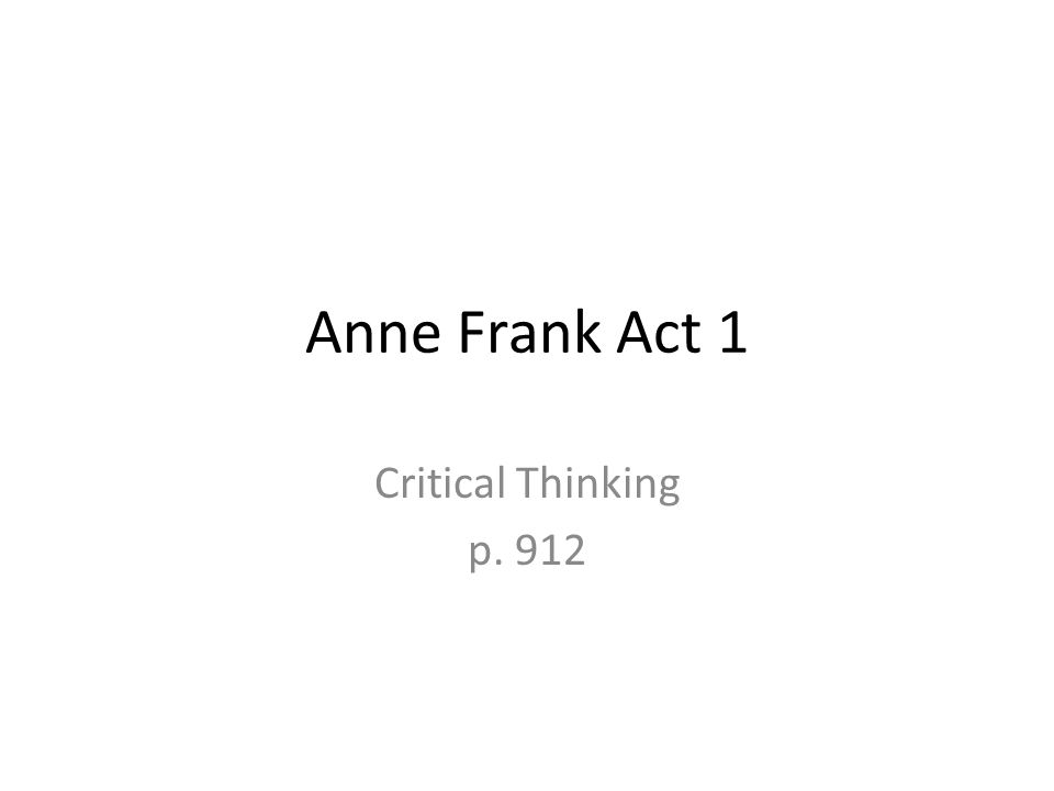 Anne Frank Act 1 Critical Thinking p. 912