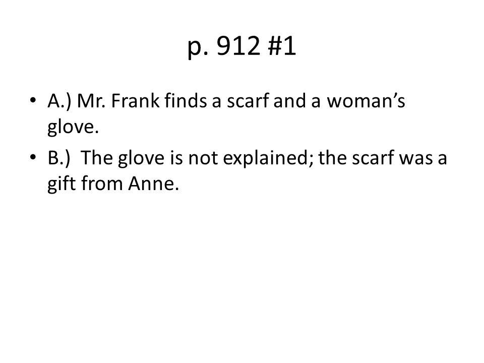 p. 912 #1 A.) Mr. Frank finds a scarf and a woman's glove.