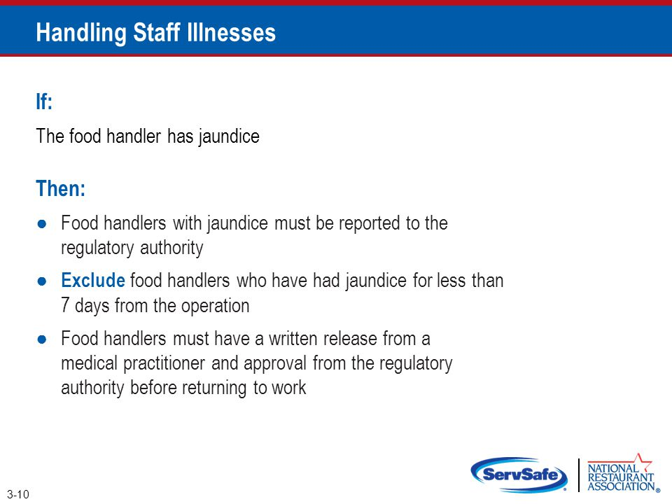 Handling Staff Illnesses If: The food handler has jaundice Then: ●Food handlers with jaundice must be reported to the regulatory authority ● Exclude f
