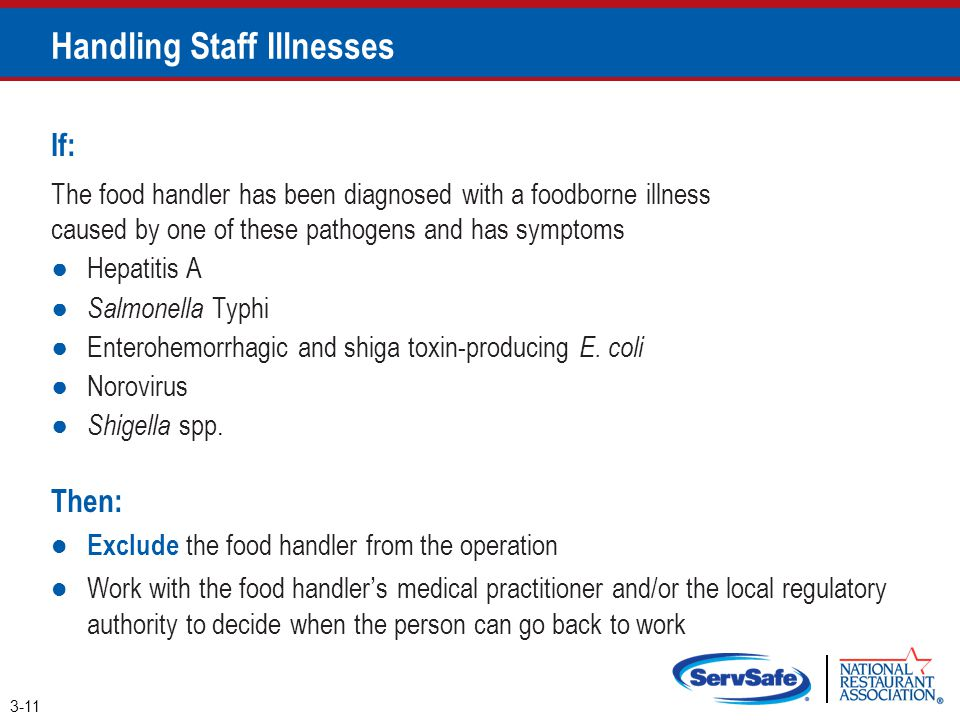 If: The food handler has been diagnosed with a foodborne illness caused by one of these pathogens and has symptoms ●Hepatitis A ● Salmonella Typhi ●En