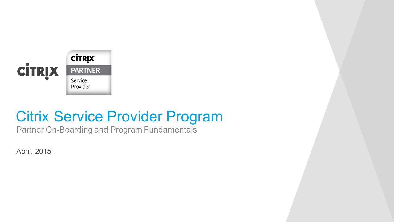 April, 2015 Partner On-Boarding and Program Fundamentals Citrix Service Provider Program