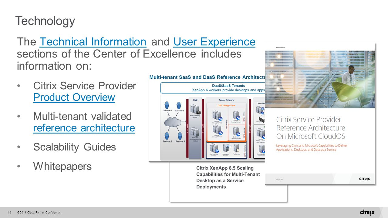 © 2014 Citrix. Partner Confidential.18 Technology The Technical Information and User Experience sections of the Center of Excellence includes informat