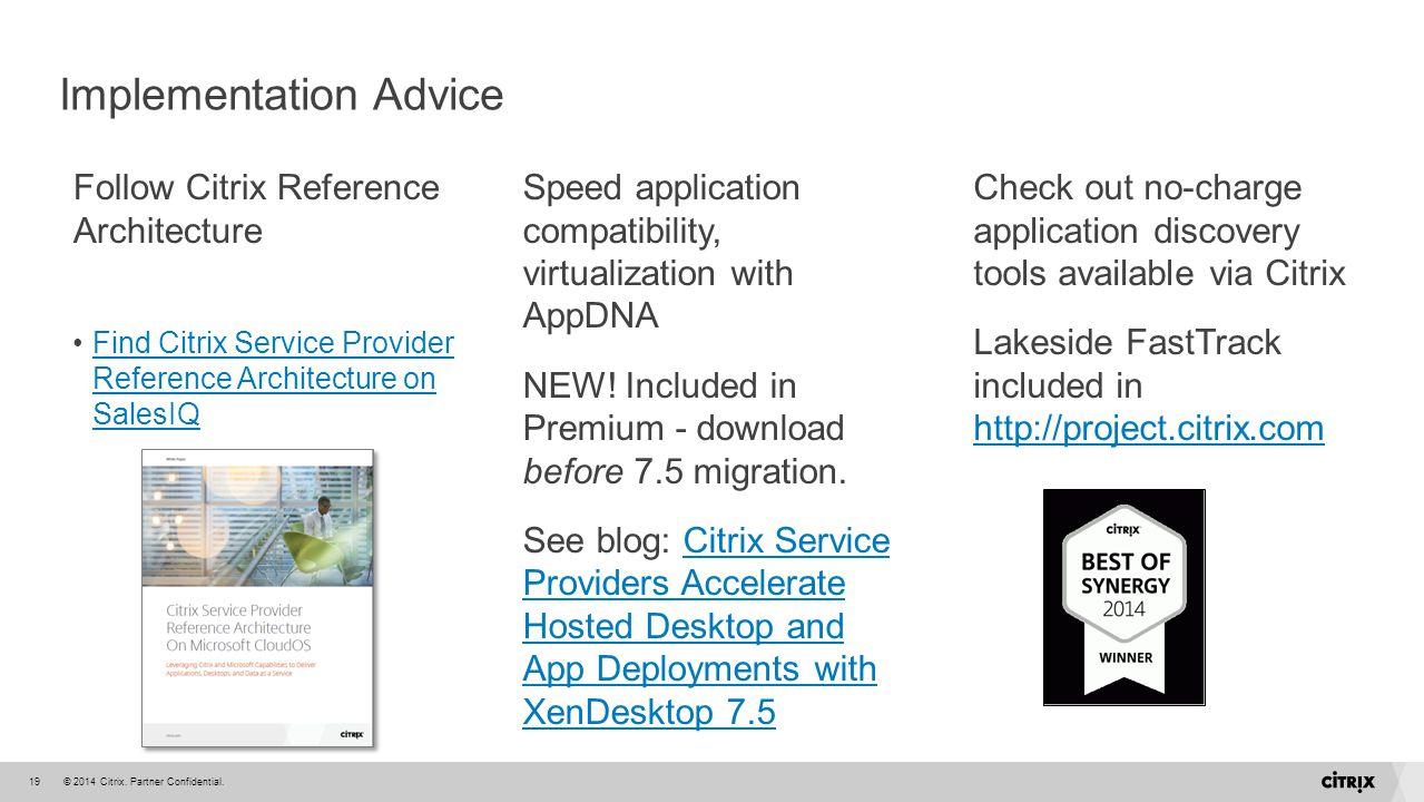 © 2014 Citrix. Partner Confidential.19 Implementation Advice Follow Citrix Reference Architecture Find Citrix Service Provider Reference Architecture