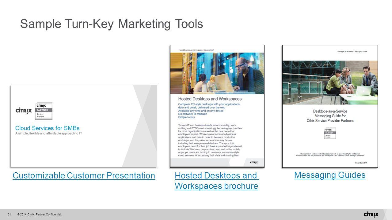 © 2014 Citrix. Partner Confidential.31 Sample Turn-Key Marketing Tools Customizable Customer Presentation Messaging Guides Hosted Desktops and Workspa