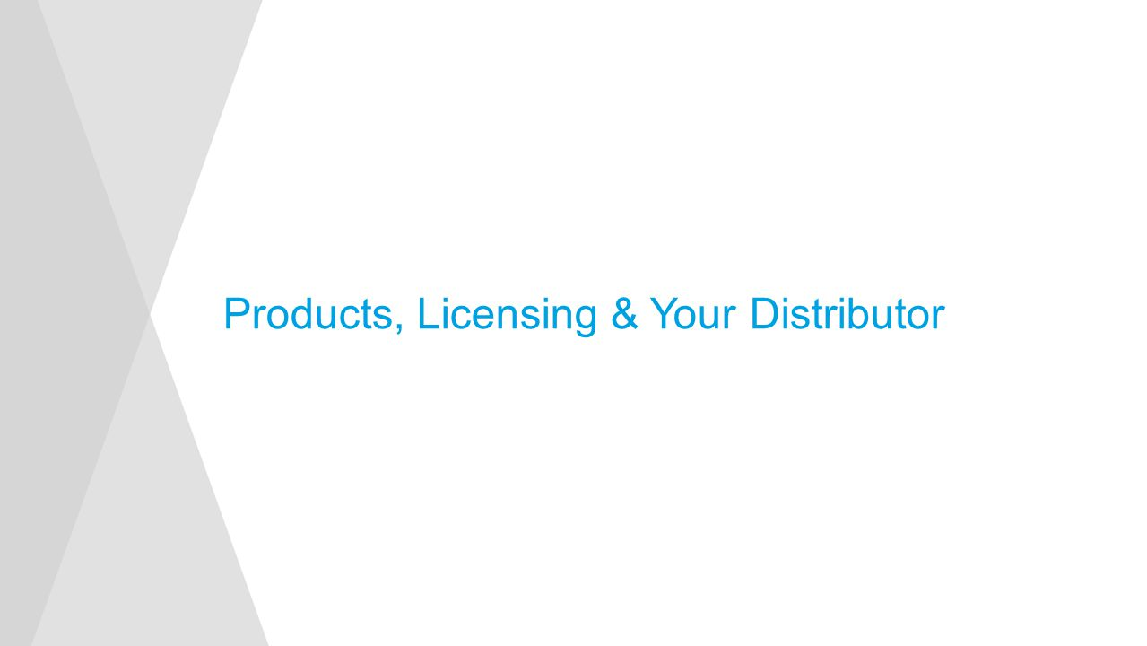 Products, Licensing & Your Distributor