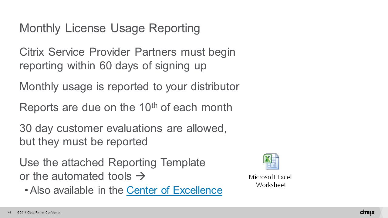 © 2014 Citrix. Partner Confidential.44 Monthly License Usage Reporting Citrix Service Provider Partners must begin reporting within 60 days of signing