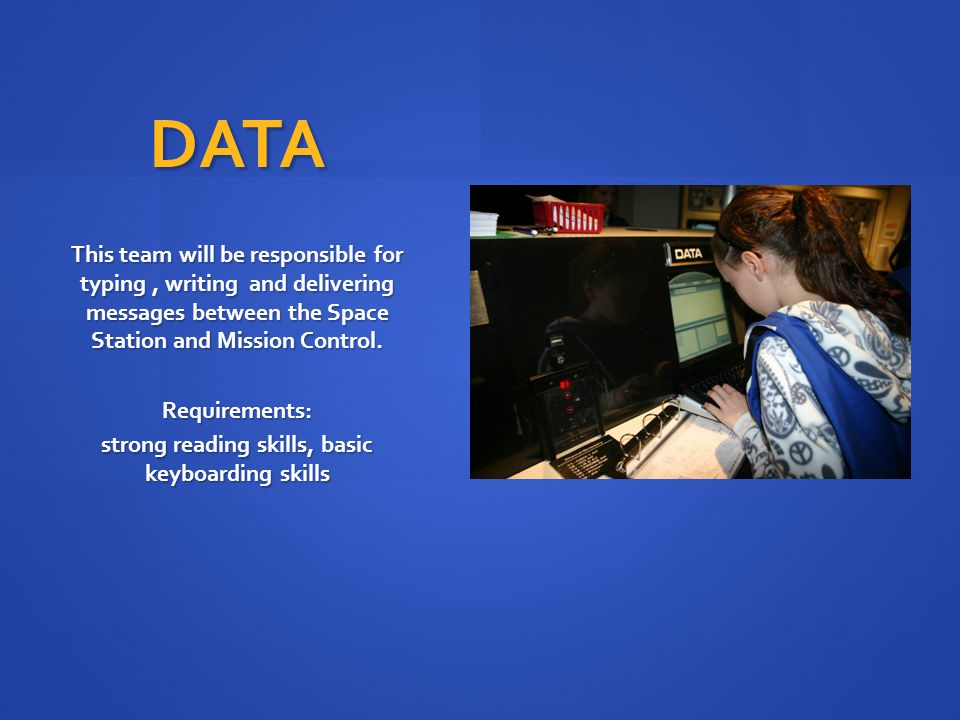 DATA This team will be responsible for typing, writing and delivering messages between the Space Station and Mission Control.