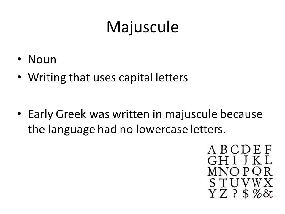 Majuscule Noun Writing that uses capital letters Early Greek was written in majuscule because the language had no lowercase letters.