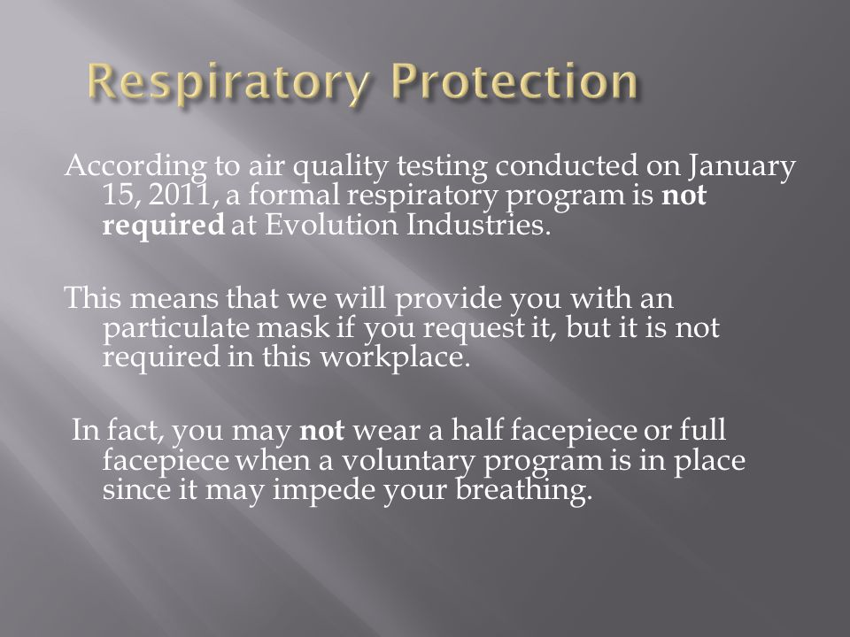 According to air quality testing conducted on January 15, 2011, a formal respiratory program is not required at Evolution Industries.