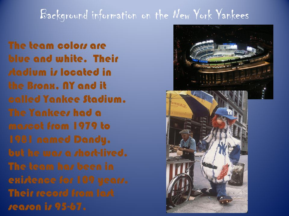Background information on the New York Yankees The team colors are blue and white.