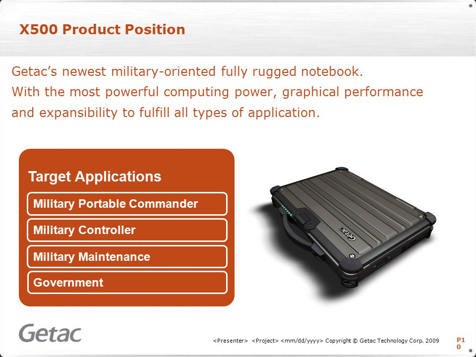P1 0 X500 Product Position Copyright © Getac Technology Corp.