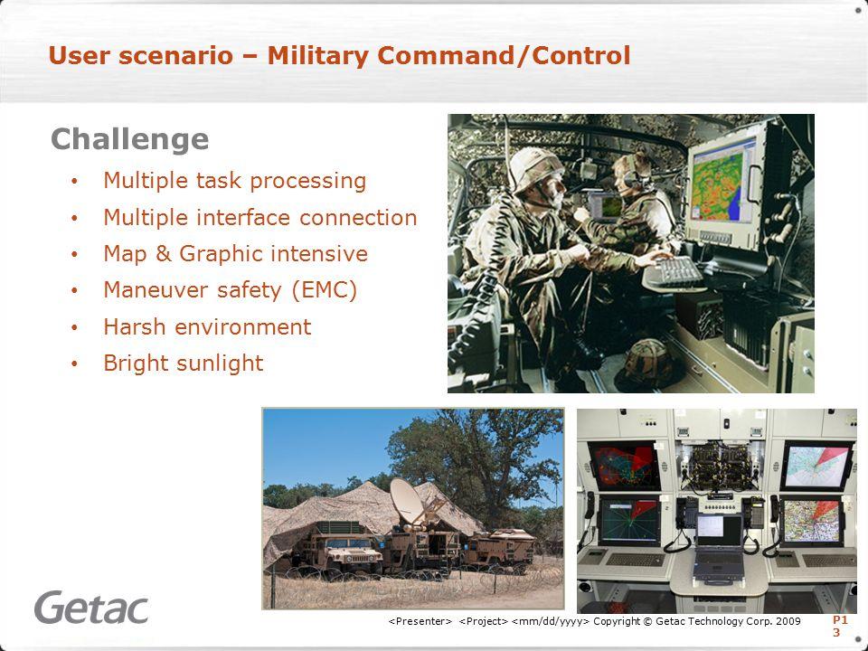 P1 3 User scenario – Military Command/Control Copyright © Getac Technology Corp.