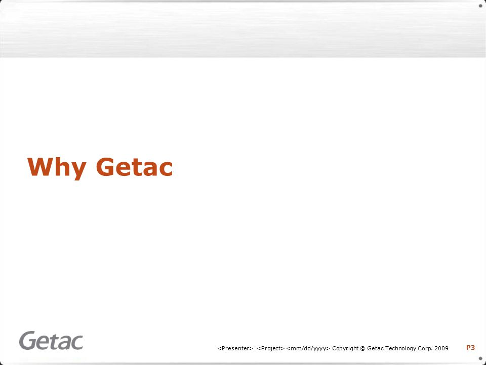 P3 Copyright © Getac Technology Corp. 2009 Why Getac