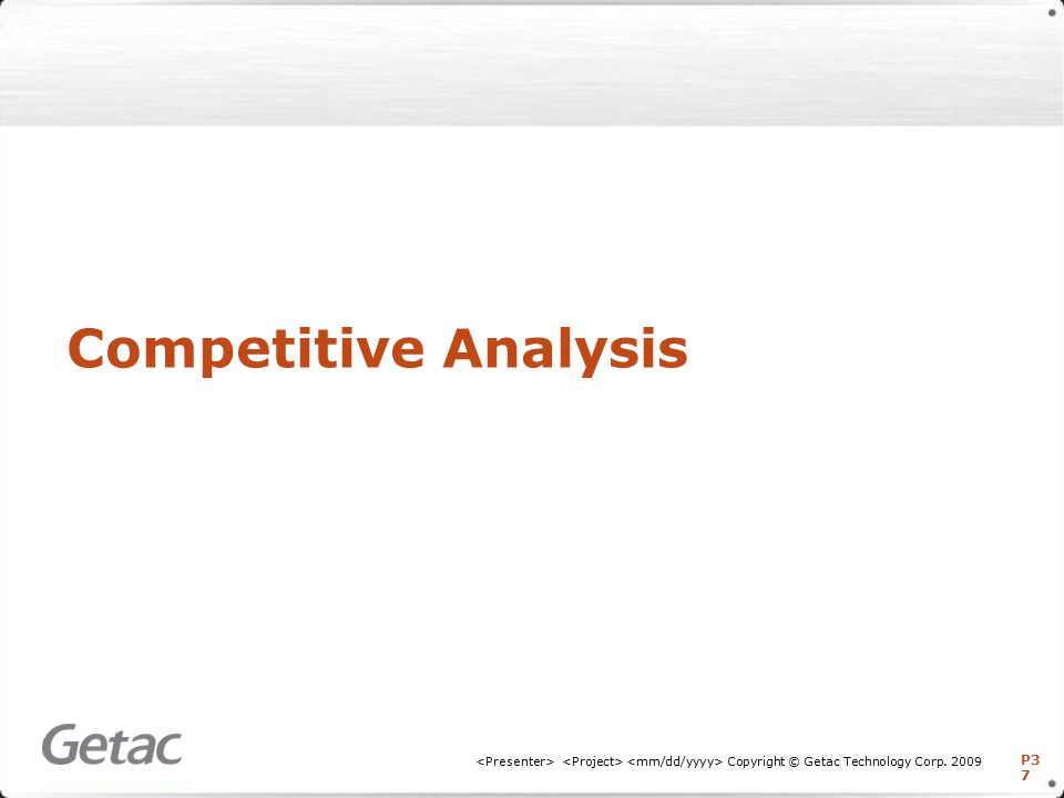 P3 7 Copyright © Getac Technology Corp. 2009 Competitive Analysis
