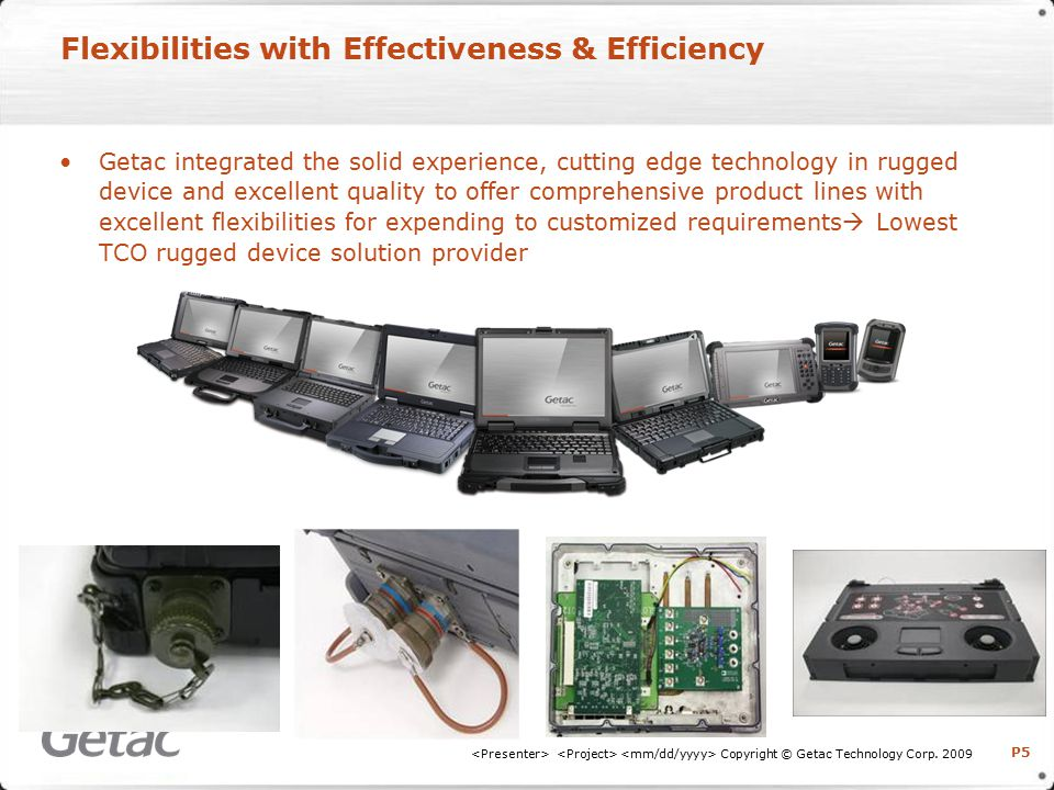 P5 Flexibilities with Effectiveness & Efficiency Copyright © Getac Technology Corp.